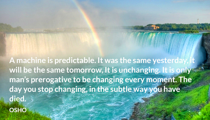 change died every machine man moment osho predictable prerogative same stop subtle tomorrow unchanging yesterday