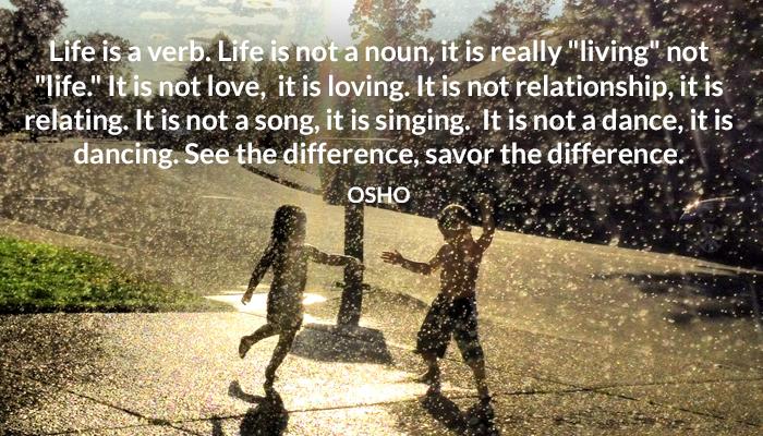 dancing life living love osho relationship singing song verb