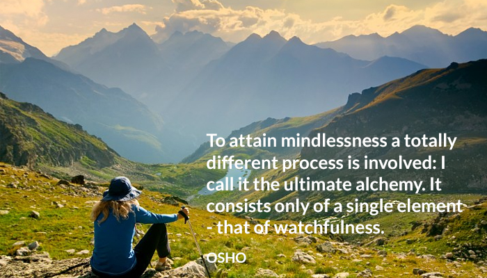 alchemy attain mindlessness osho ultimate watchfulness