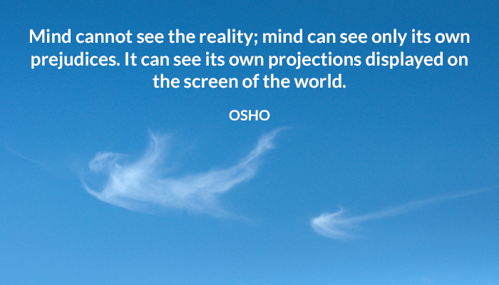 cannot mind osho prejudices projection reality screen see world