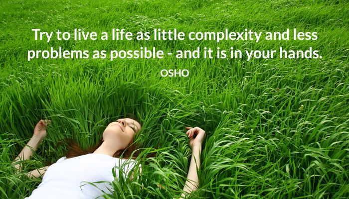 complexity less life live osho problems try