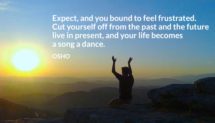cut dance expect feel frustrated future life live osho past present song yourself