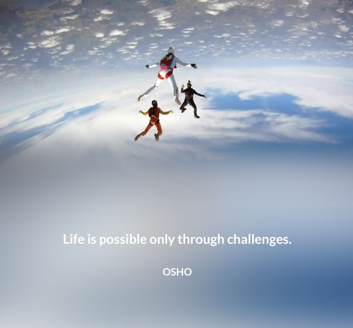 challenges life osho possible quote