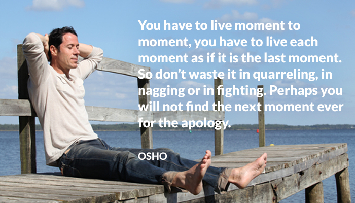 apology dont each ever fighting last live moment nagging next osho waste