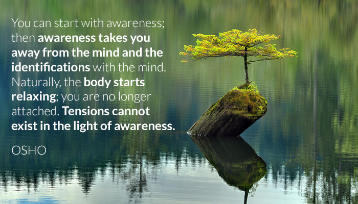 awareness body identification mind osho relaxing tension