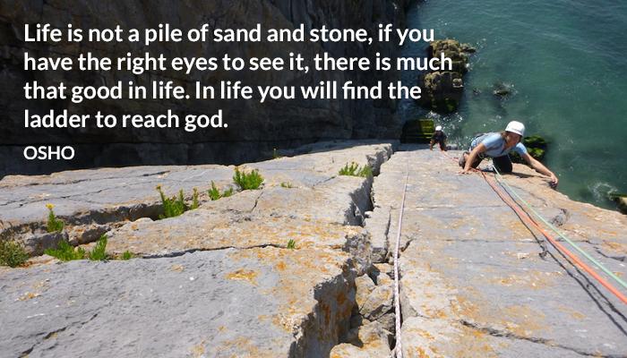eyes god good ladder life osho pile reach right sand stone