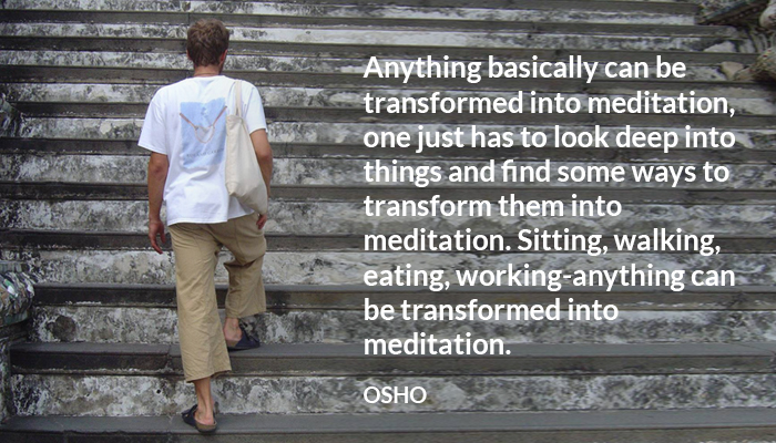 anything deep eating into look meditation osho sitting things transformed walking working