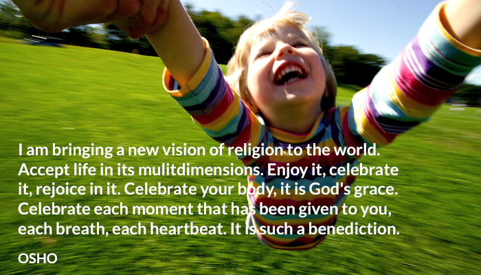 benediction body breath celebrate dimension enjoy god grace heartbeat life moment mulit new osho rejoice religion vision world