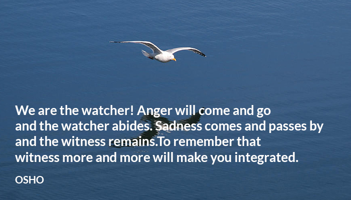 anger come go integrated osho passes sadness watcher witness