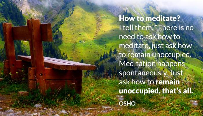 meditate meditation osho remain spontaneously unoccupied