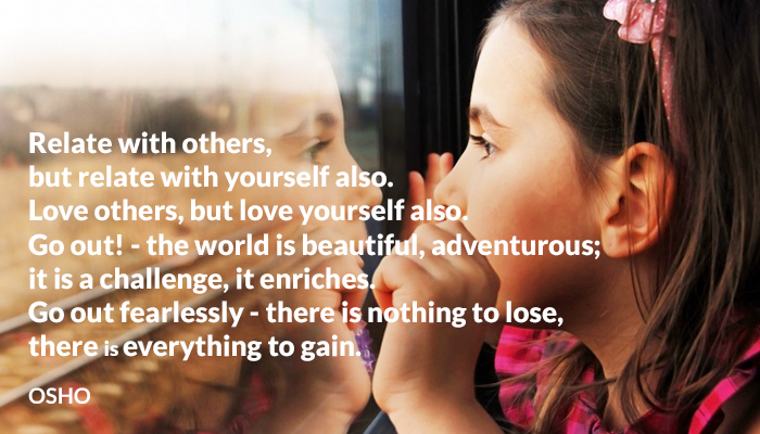 adventurous beautiful challenge enriches fearlessly gain lose love osho others relate world yourself
