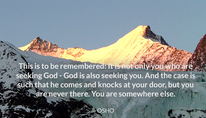 comes door god knocks never osho seeking somewhere there you