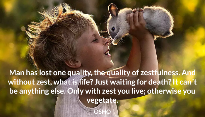 death life live lost man osho quality with you zest zestfulness