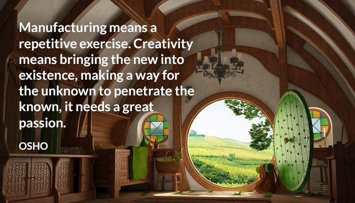 bringing creativity exercise existence great know making manufacturing new osho passion penetrate repetitive way