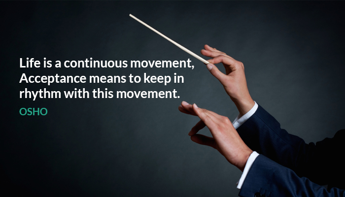 acceptance continues life movement osho rhythm