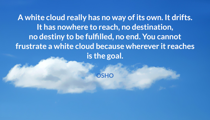 cloud destination destiny drifts frustrate fulfilled goal nowhere osho own reach reaches way white