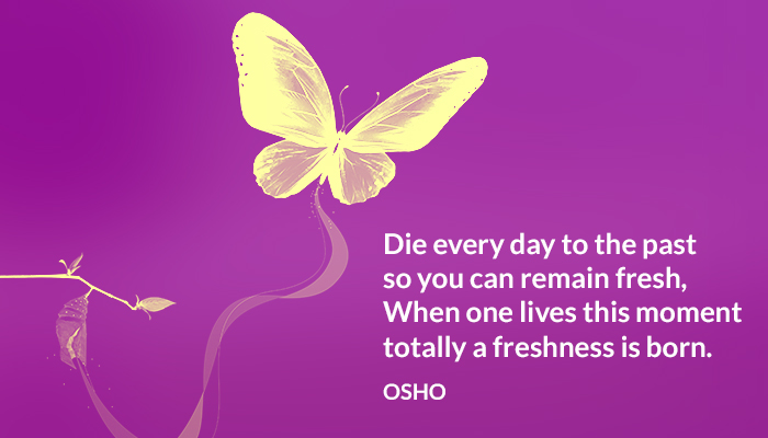 born die everyday fresh live moment osho past totally