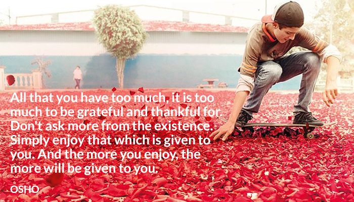 all ask dont enjoy given grateful have more much osho thankful too will