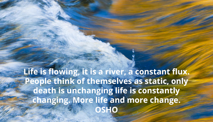 change constant death flowing flux life osho static