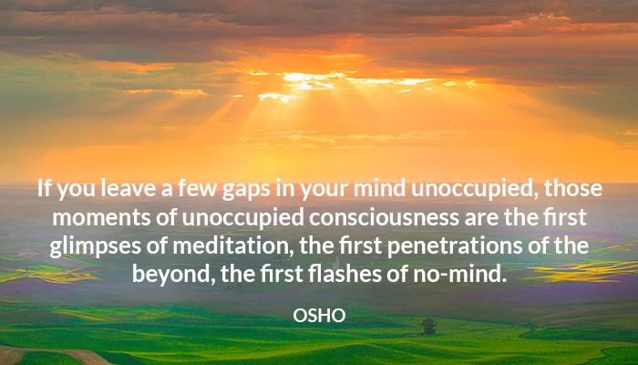 beyond consciousness gaps glimpse meditation mind moments nomind osho unoccupied