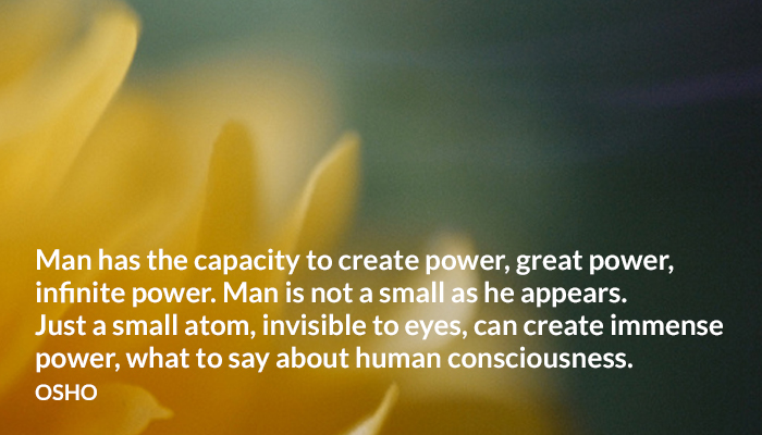 atom capacity consciousness create eyes human infinite man osho power