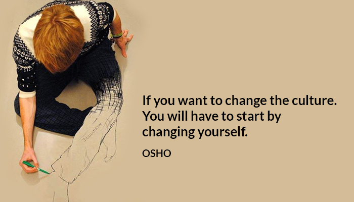change culture osho start yourself