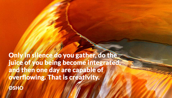 capable creativity gather integrated juice osho overflowing silence