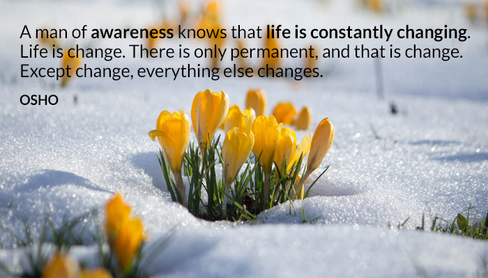 awareness change constant life man osho oshoonchange oshoonlife