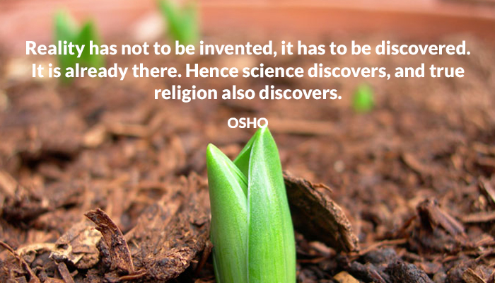 already discover invented osho reality religion science there true