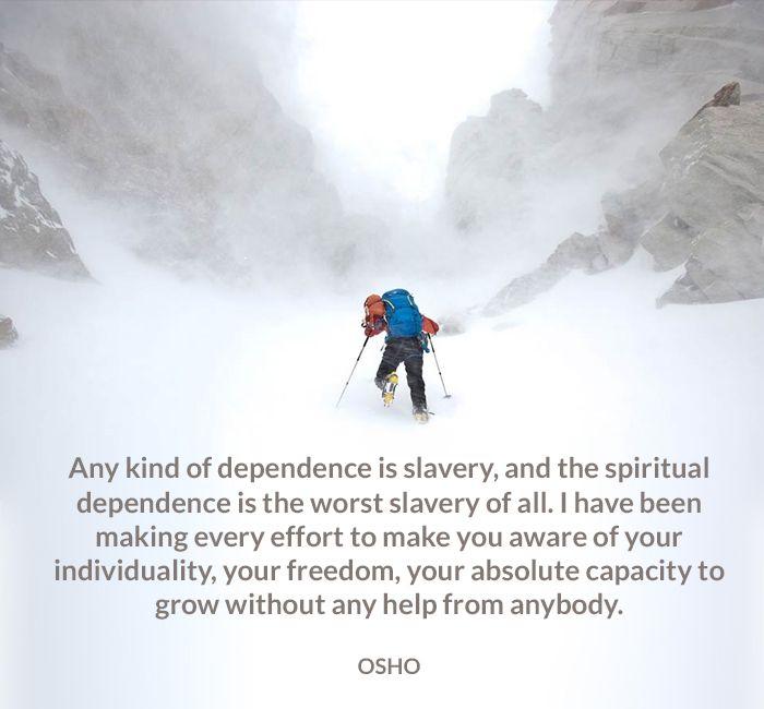 anybody aware dependence effort freedom grow help individuality osho quote slavery spiritual