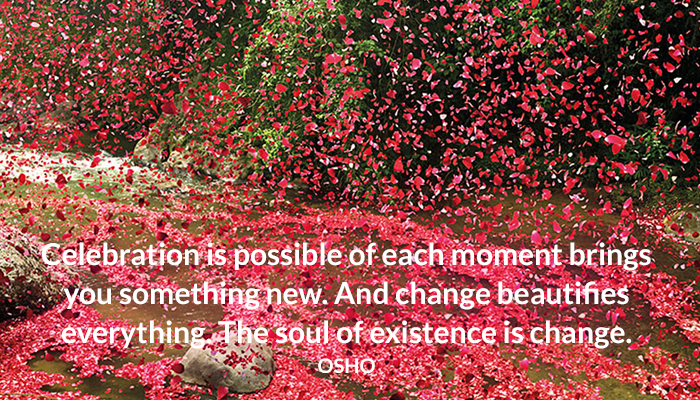 beautify bring celebration change each everything existence moment new osho soul