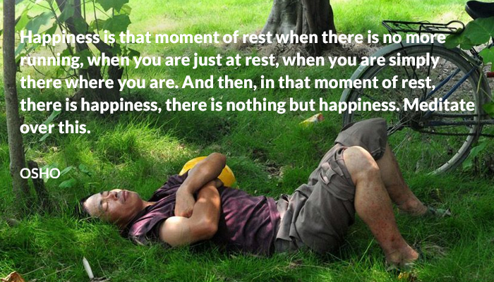 are happiness meditate moment nomore osho rest running simply there where you