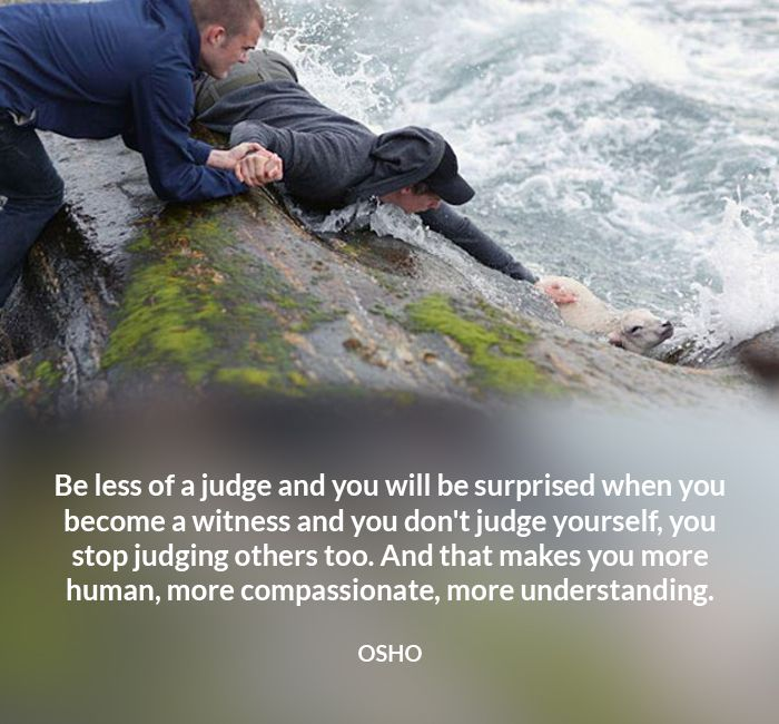 Compassion Human Judge Less More Osho Others Quote Understanding Witness  Yourself