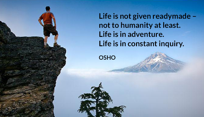 adventure constant humanity inquiry life osho readymade