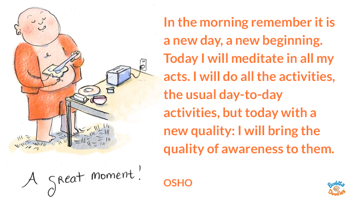 acts awareness beginning day meditate morning new osho quality