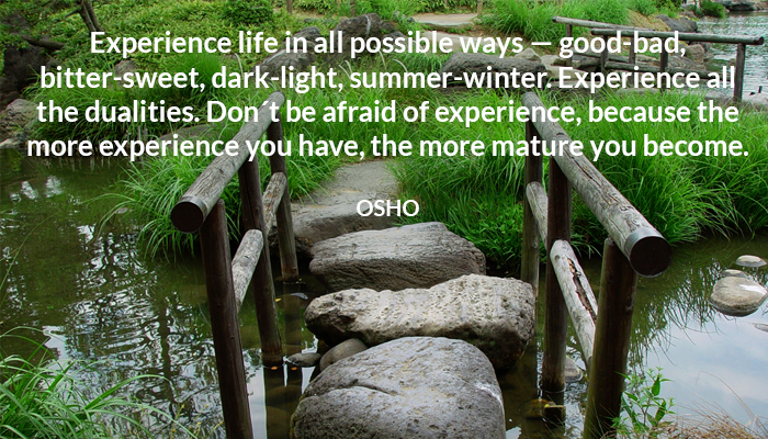 afraid bad become bitter dark dont dualities experience good life more night osho summer sweet winter