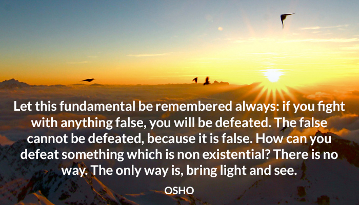 bring cannot defeated existential false fundamental light non osho remembered