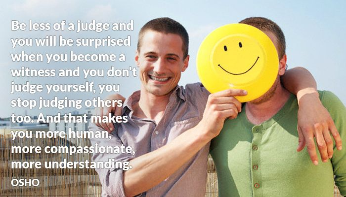 compassion human judge osho others stop surprised understanding witness yourself