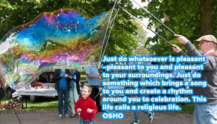 bring celebration create do life osho pleasant religious rhythm something song surroundings you