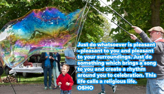 bring celebration create do life osho pleasant religious rhythm something song surroundings you